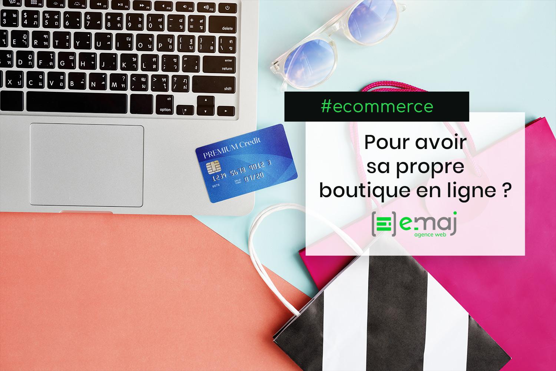 Pourquoi avoir sa propre boutique e-commerce ?