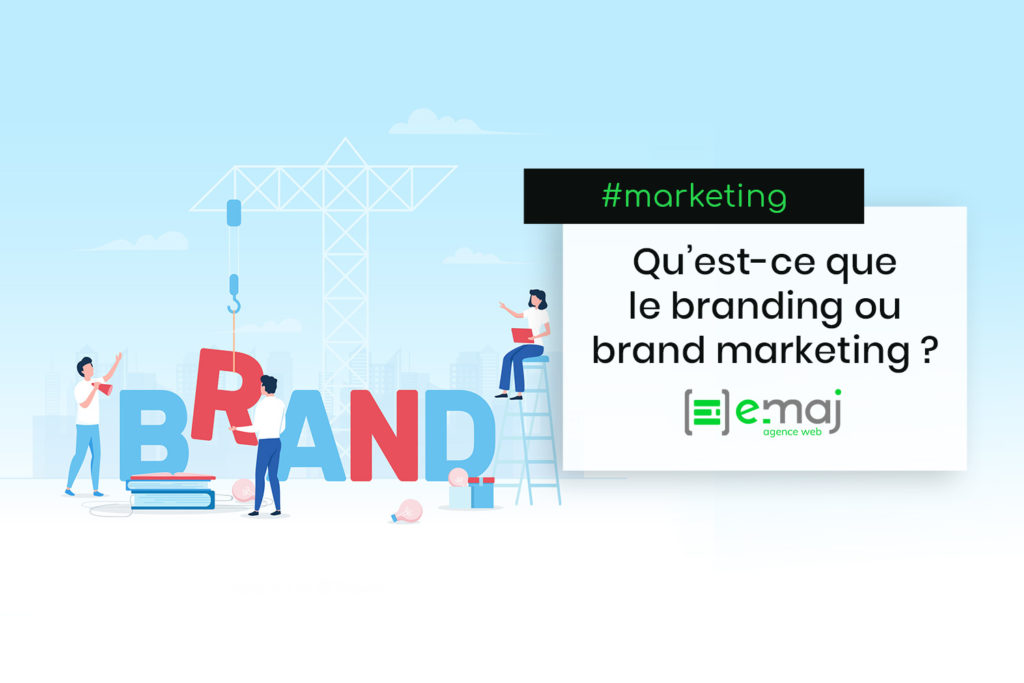 Qu'est-ce que le branding ou brand marketing ?