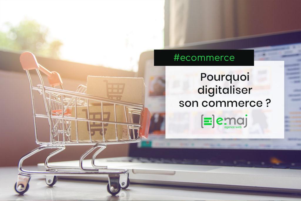 Pourquoi digitaliser son commerce ?