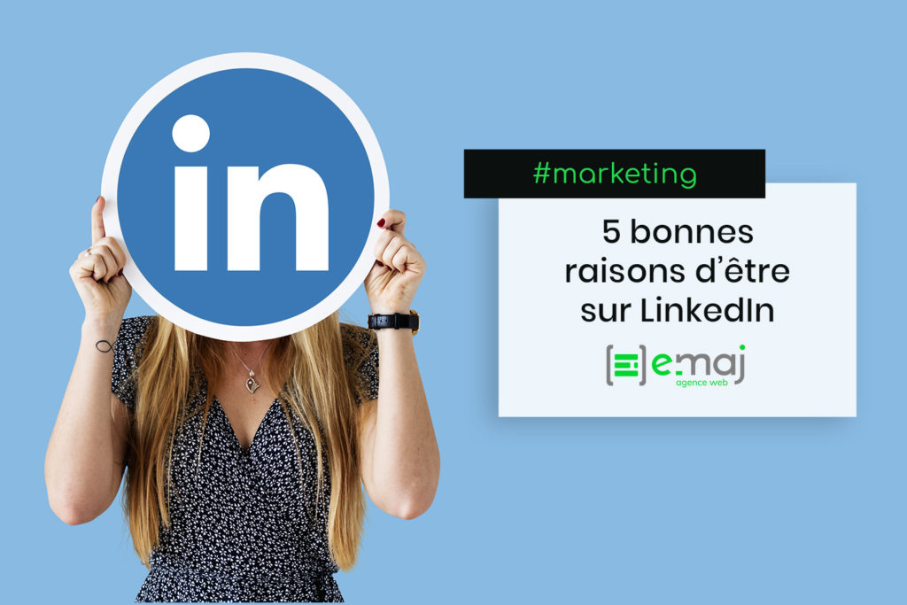 5 bonnes raisons d'être sur LinkedIn
